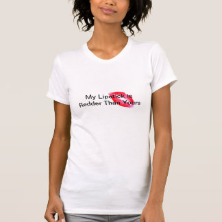 My lipstick is redder than yours tshirt