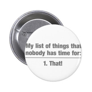 My list of things nobody has time for. - 1. That! Pin