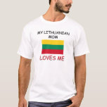 My Lithuanian Mom Loves Me T-Shirt