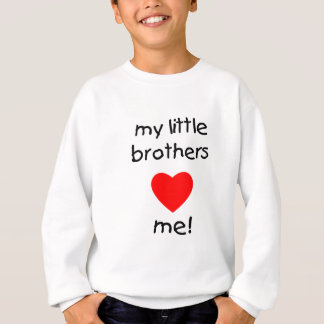 My Little Brothers  Love Me Sweatshirt