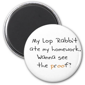 My lop rabbit ate my homework. Wanna see proof? 2 Inch Round Magnet