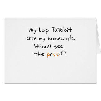 My lop rabbit ate my homework. Wanna see proof? Greeting Card