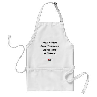 MY LOVE, FOR ALWAYS, I HATE YOU, FOREVER ADULT APRON