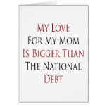 My Love For My Mom Is Bigger Than The National Deb Greeting Cards