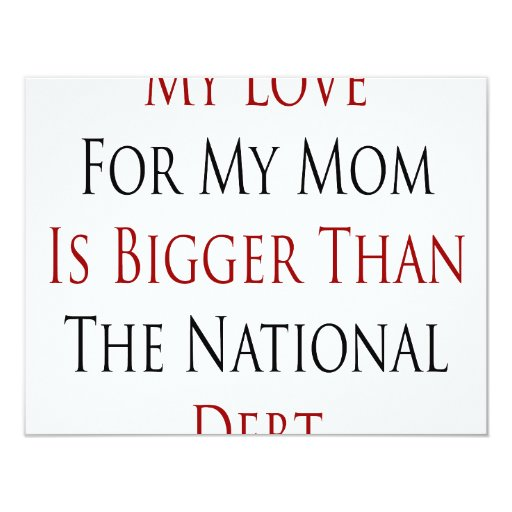 My Love For My Mom Is Bigger Than The National Deb Announcements
