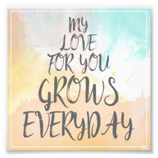 My Love For You Grows Everyday | Romantic Quote Photo Print