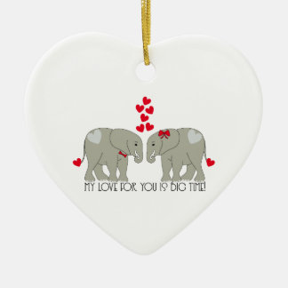 My Love For You Is Big Time! Ceramic Ornament