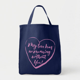 My love has no meaning without you tote bag