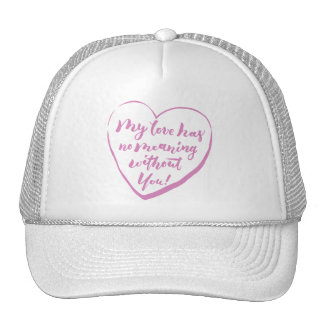 My love has no meaning without you trucker hat
