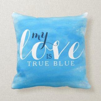 My Love Is True Blue Throw Pillows