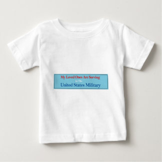 My Loved Ones Are Serving in the US Military Baby T-Shirt