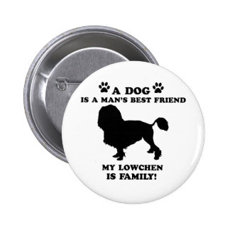 My LOWCHEN family, your dog just a best friend Pinback Buttons