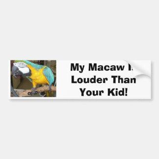 My Macaw Is Louder Than Your Kid! Bumpersticker Bumper Sticker