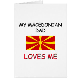My MACEDONIAN DAD Loves Me Greeting Card
