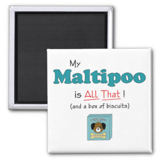 My Maltipoo is All That! 2 Inch Square Magnet