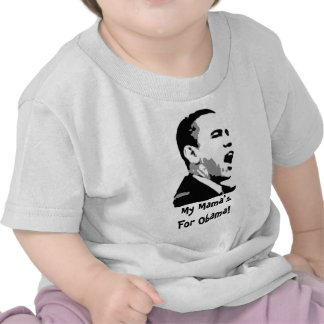 My Mama's For Obama! T-shirts