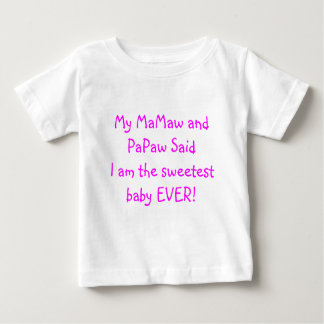 My MaMaw and PaPaw Said I am the Sweetest Baby T Shirt