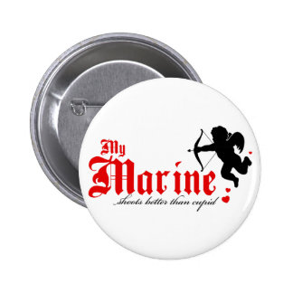 My Marine shoots better than Cupid Pinback Button