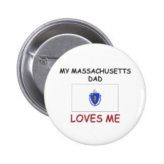 My MASSACHUSETTS DAD Loves Me Pinback Buttons