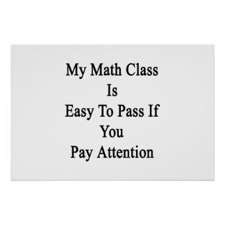 My Math Class Is Easy To Pass If You Pay Attenti Poster
