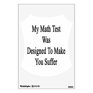 My Math Test Was Designed To Make You Suffer Wall Decal