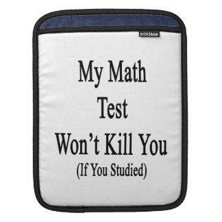 My Math Test Won't Kill You If You Studied Sleeves For iPads