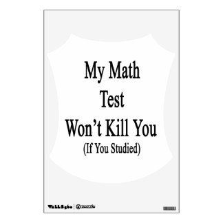 My Math Test Won't Kill You If You Studied Room Decal