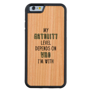 My Maturity Level Depends On Who I'm With Carved® Cherry iPhone 6 Bumper Case