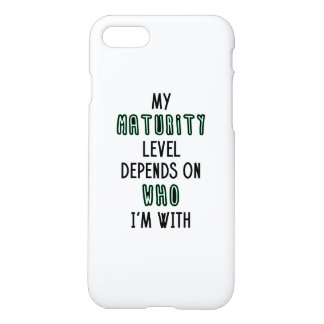 My Maturity Level Depends On Who I'm With iPhone 7 Case
