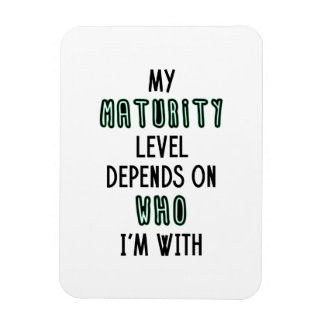 My Maturity Level Depends On Who I'm With Magnet