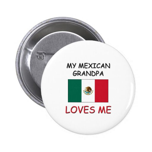 My Mexican Grandpa Loves Me Pins