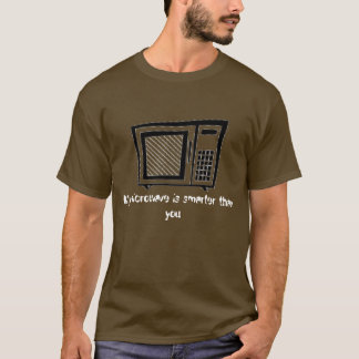 My microwave is smarter than you T-Shirt