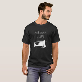 My Microwave is Tapped - Funny T-shirt! T-Shirt