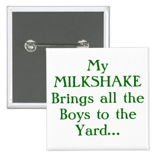 My MILKSHAKE brings all the Boys to the Yard Pinback Buttons