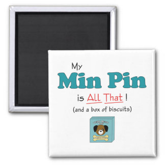 My Min Pin is All That! 2 Inch Square Magnet