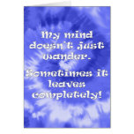My mind doesn't just wander. greeting card