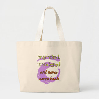 My Mind Wandered... And Never Came Back! Tote Bag