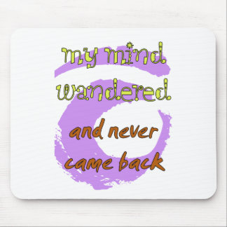 My Mind Wandered... And Never Came Back! Mouse Pad