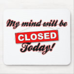 My Mind will be CLOSED today. Mousepads