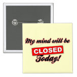 My Mind will be CLOSED today. Pin