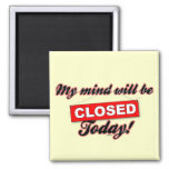 My Mind will be CLOSED today. Refrigerator Magnets