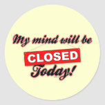 My Mind will be CLOSED today. Round Stickers