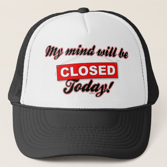 My Mind will be CLOSED today. Trucker Hat