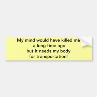 MY MIND WOULD HAVE BUMPER STICKERS