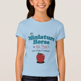 My Miniature Horse is All That! Funny Horse T-Shirt