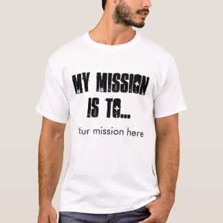 My Mission is to... T-Shirt