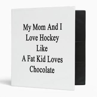My Mom And I Love Hockey Like A Fat Kid Loves Choc 3 Ring Binders