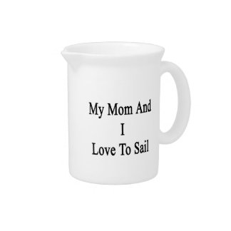My Mom And I Love To Sail Drink Pitcher