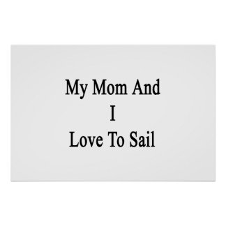 My Mom And I Love To Sail Poster