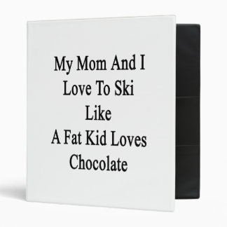 My Mom And I Love To Ski Like A Fat Kid Loves Choc 3 Ring Binder